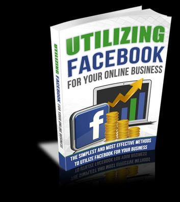 Utilizing Facebook For Your Online Business ebook by Anonymous