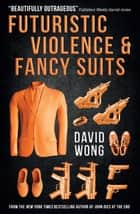 Futuristic Violence and Fancy Suits 電子書 by David Wong