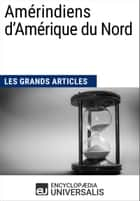 Amérindiens d'Amérique du Nord - Les Grands Articles d'Universalis ebook by Encyclopaedia Universalis