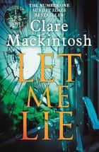 Let Me Lie - The Number One Sunday Times Bestseller ebook by Clare Mackintosh