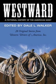 Westward: A Fictional History of the American West - 28 Original Stories Celebrating the 50th Anniversary of Western Writers of America ebook by Dale L. Walker