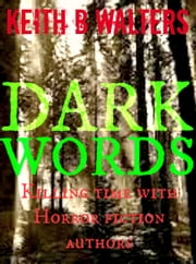 DARK WORDS - Killing Time with Horror Fiction Authors ebook by Keith B Walters