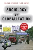Sociology of Globalization - Cultures, Economies, and Politics ebook by Keri E. Iyall Smith