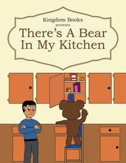 There's A Bear In My Kitchen ebook by Zimmerrette Williams