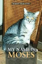 My Name Is Moses ebook by