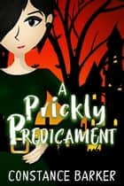 A Prickly Predicament - Mad River Mystery Series, #1 ebook by Constance Barker