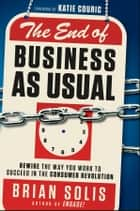 The End of Business As Usual ebook by Brian Solis