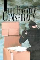 The Bazatov Conspiracy ebook by