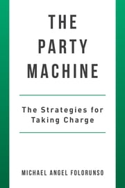 The Party Machine - The Strategies for Taking Charge ebook by Michael Angel Folorunso
