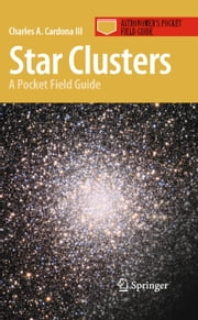 Star Clusters - A Pocket Field Guide ebook by Charles A. Cardona III