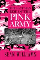 The Last Man Rise of the Pink Army ebook by Sean Williams