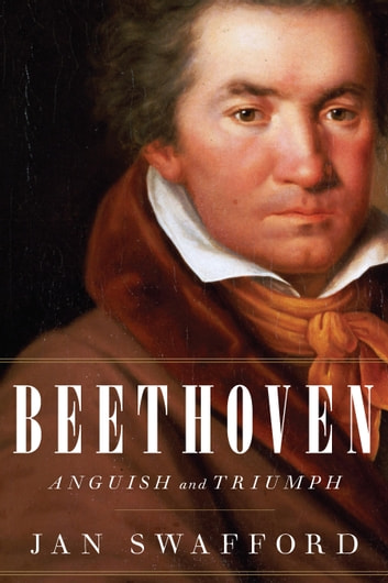 Beethoven ebook by jan swafford 9780544245587 rakuten kobo beethoven anguish and triumph ebook by jan swafford fandeluxe Image collections