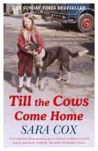 Till the Cows Come Home - the bestselling memoir from a beloved presenter ebook by Sara Cox