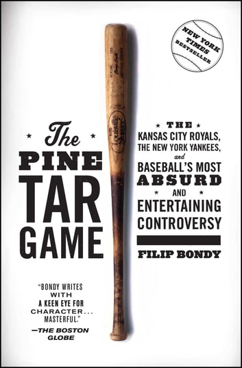 The Pine Tar Game - The Kansas City Royals, the New York Yankees, and Baseball's Most Absurd and Entertaining Controversy ebook by Filip Bondy