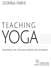 Teaching Yoga - Exploring the Teacher-Student Relationship ebook by Donna Farhi
