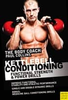 Kettlebell Conditioning - Functional Strength & Power Drills ebook by Paul Collins