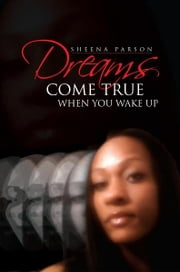 Dreams come true when you wake up ebook by Sheena Parson