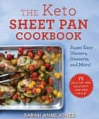 The Keto Sheet Pan Cookbook - Super Easy Dinners, Desserts, and More! ebook by Sarah Anne Jones