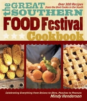 The Great Southern Food Festival Cookbook - Celebrating Everything from Peaches to Peanuts, Onions to Okra ebook by Mindy Henderson