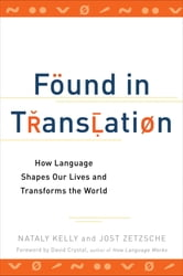 Found in Translation - How Language Shapes Our Lives and Transforms the World ebook by Nataly Kelly,Jost Zetzsche