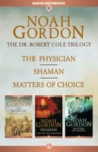 The Cole Trilogy ebook by Noah Gordon