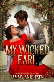 My Wicked Earl - Wicked Lords of London, #5 ebook by Tammy Andresen