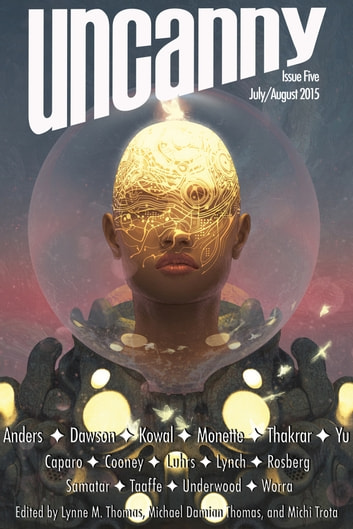 Uncanny Magazine Issue 5 - July/August 2015 ebook by Lynne M. Thomas,Michael Damian Thomas