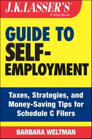 J.K. Lasser's Guide to Self-Employment - Taxes, Tips, and Money-Saving Strategies for Schedule C Filers ebook by Barbara Weltman