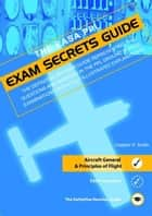 PPL Exam Secrets Guide: Aircraft General & Principles of Flight ebook by Captain P. Smith