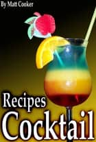 Bartending Guide: How to Prepare Fancy Cocktails to Impress Your Friends? ebook by Matt Cooker