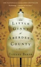 The Little Giant of Aberdeen County ebook by Tiffany Baker