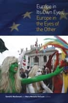 Europe in Its Own Eyes, Europe in the Eyes of the Other ebook by David B. MacDonald,Mary-Michelle DeCoste