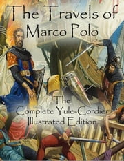 The Travels of Marco Polo: The Complete Yule-Cordier Illustrated Edition ebook by Marco Polo,Marco Polo