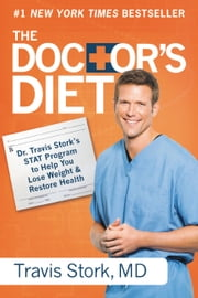 The Doctor's Diet - Dr. Travis Stork's STAT Program to Help You Lose Weight & Restore Health ebook by Travis Stork