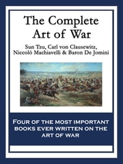 The Complete Art of War - The Art of War by Sun Tzu; On War by Carl von Clausewitz; The Art of War by Niccolò Machiavelli; The Art of War by Baron de Jomini ebook by Sun Tzu, Baron De Jomini, Niccolò Machiavelli,...