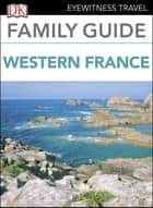 Eyewitness Travel Family Guide France: Western France ebook by DK