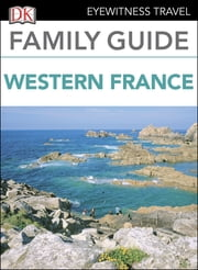 Eyewitness Travel Family Guide France: Western France ebook by DK Publishing