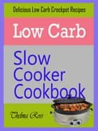 Low Carb Slow Cooker Cookbook eBook by Thelma Ross