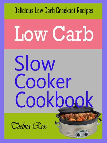 Low Carb Slow Cooker Cookbook ekitaplar by Thelma Ross