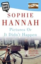 Pictures Or It Didn't Happen ebook by Sophie Hannah