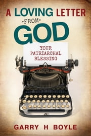 A Loving Letter from God - Your Patriarchal Blessing ebook by Garry H. Boyle
