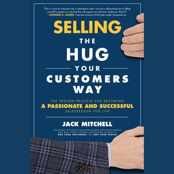 Selling the Hug Your Customers Way: The Proven Process for Becoming a Passionate and Successful Salesperson For Life - The Proven Process for Becoming a Passionate and Successful Salesperson For Life audiobook by Jack Mitchell