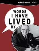 Words I Have Lived by ebook by Norman Vincent Peale