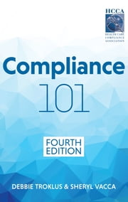 Compliance 101, Fourth Edition ebook by Debbie Troklus, Sheryl Vacca