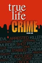 True Life Crime - Volume 1 ebook by Real People Magazine