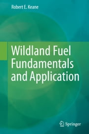 Wildland Fuel Fundamentals and Applications ebook by Robert E. Keane