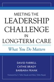Meeting the Leadership Challenge in Long-Term Care - What You Do Matters ebook by David Farrell,Cathie Brady,Barbara Frank,V. Tellis-Nayak,Mary Tellis-Nayak