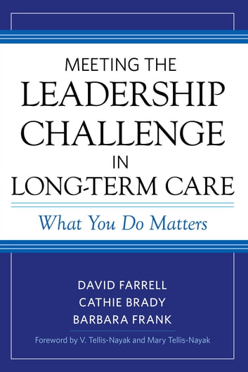 Meeting the Leadership Challenge in Long-Term Care - What You Do Matters ebook by David Farrell,Cathie Brady,Barbara Frank