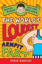 Danny Baker Record Breaker (3): The World's Loudest Armpit Fart ebook by Steve Hartley