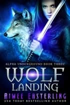 Wolf Landing ebook by